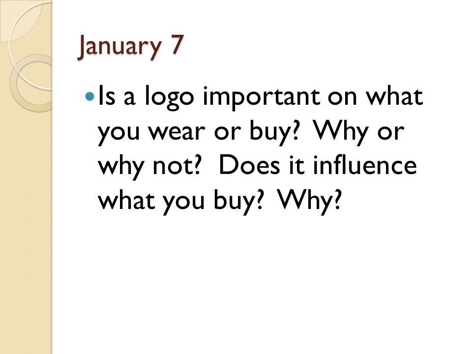January 7 Is a logo important on what you wear or buy Why or why not Does it influence what you buy Why