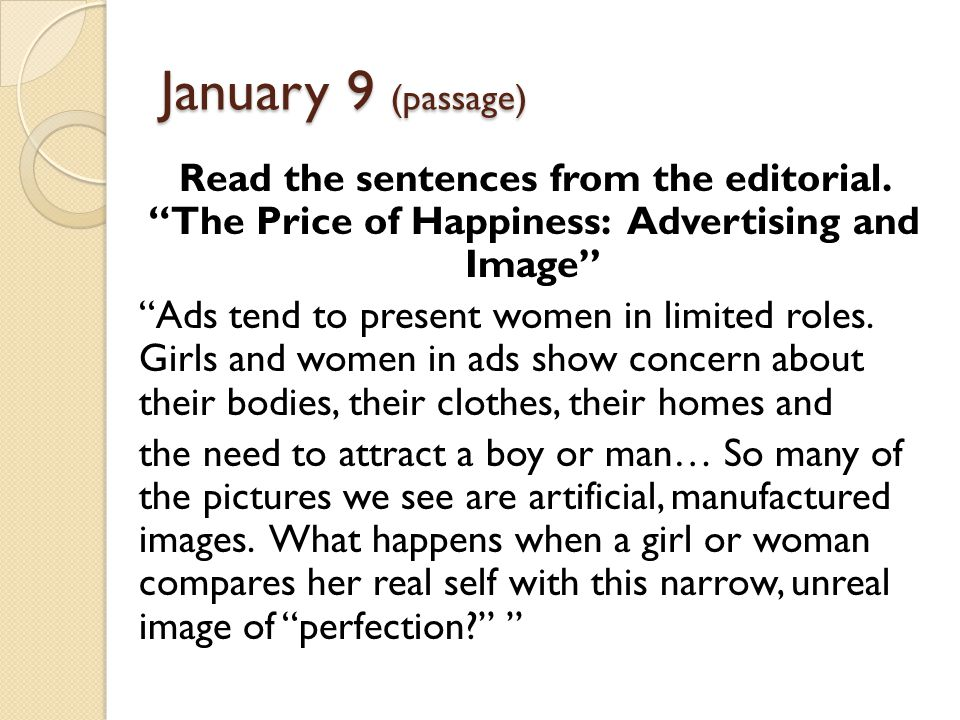 January 9 (passage) Read the sentences from the editorial. The Price of Happiness: Advertising and Image