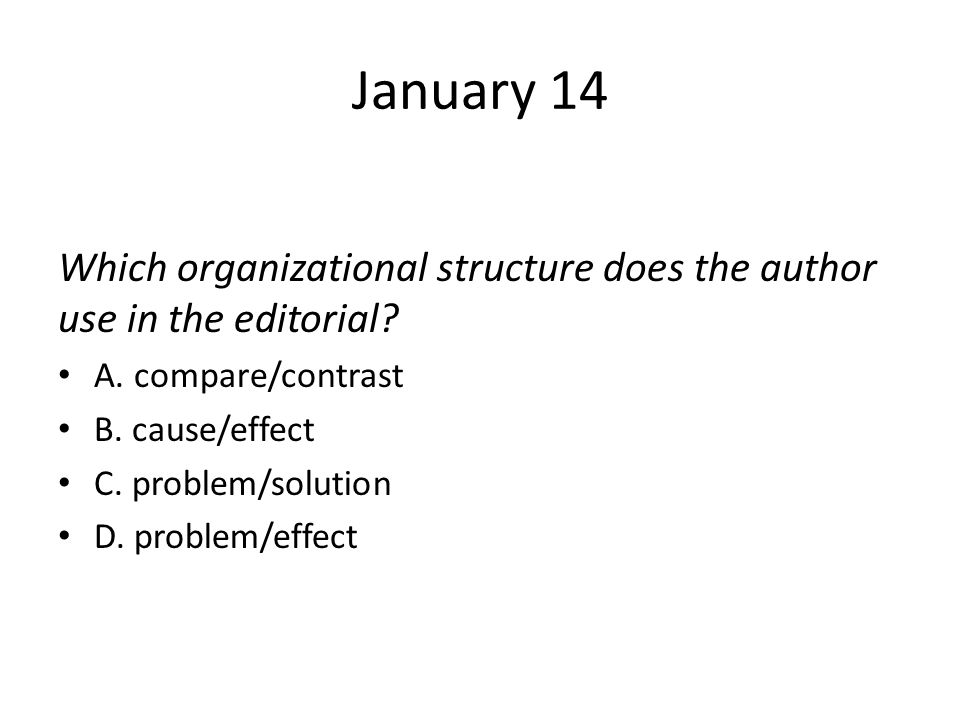 January 14 Which organizational structure does the author use in the editorial A. compare/contrast.