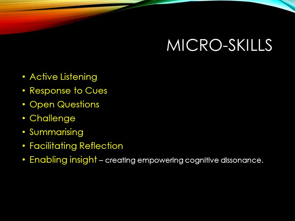 Micro-skills Active Listening Response to Cues Open Questions
