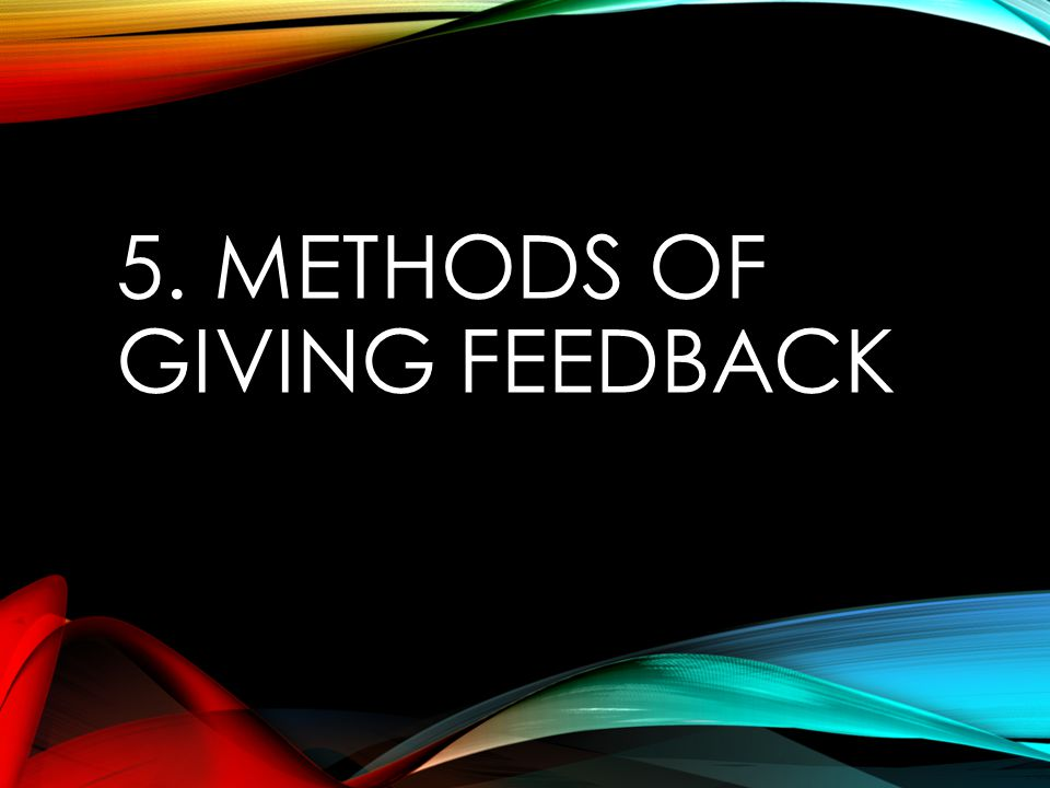 5. Methods of giving feedback