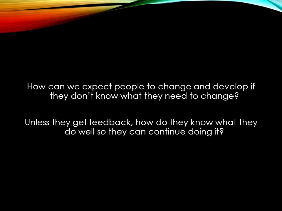 How can we expect people to change and develop if they don't know what they need to change.