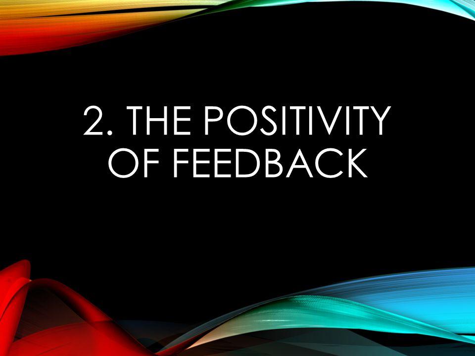 2. The positivity of feedback