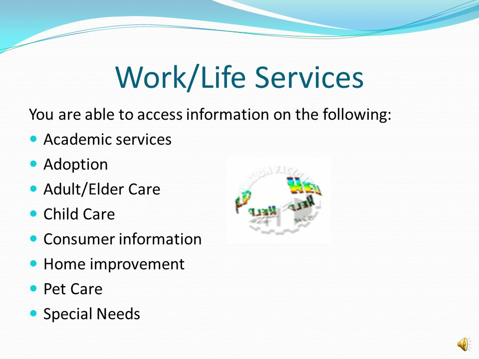 Work/Life Services You are able to access information on the following: Academic services. Adoption.