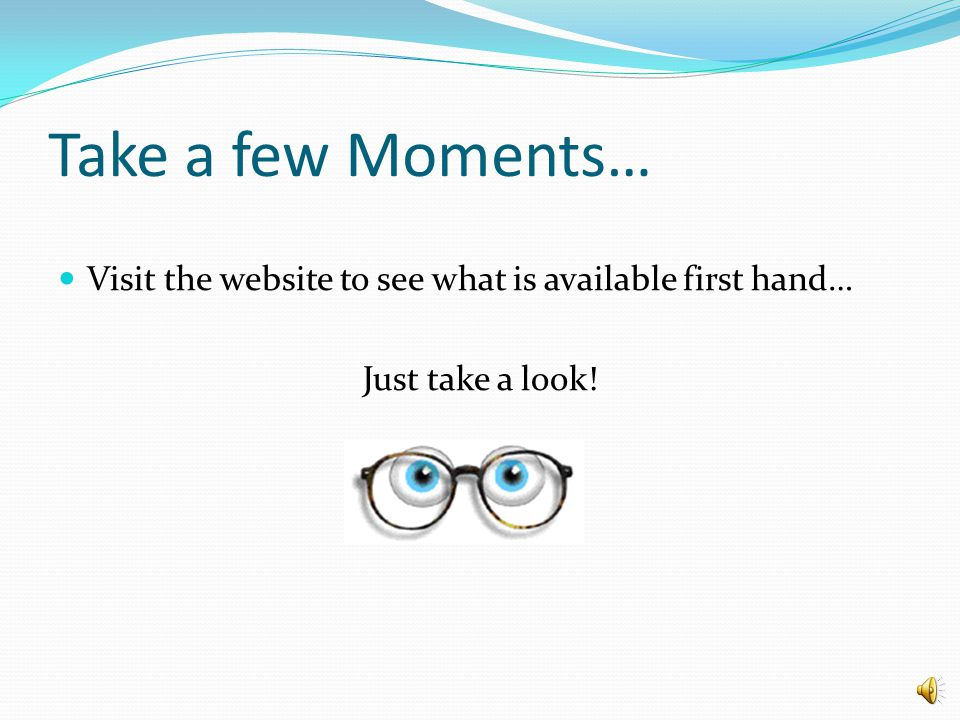Take a few Moments… Visit the website to see what is available first hand… Just take a look!