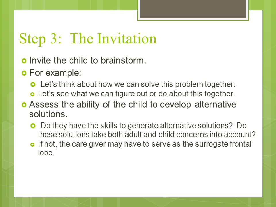 Step 3: The Invitation Invite the child to brainstorm. For example: