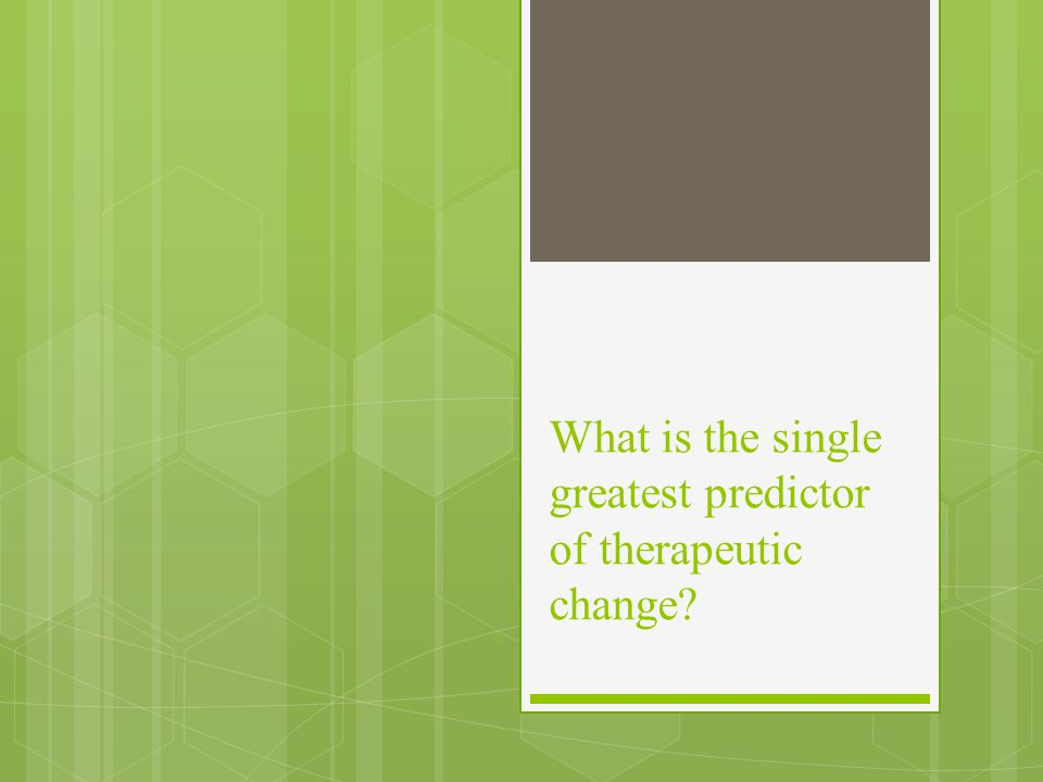 What is the single greatest predictor of therapeutic change