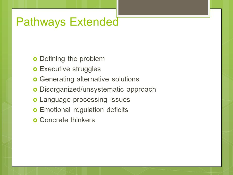 Pathways Extended Defining the problem Executive struggles