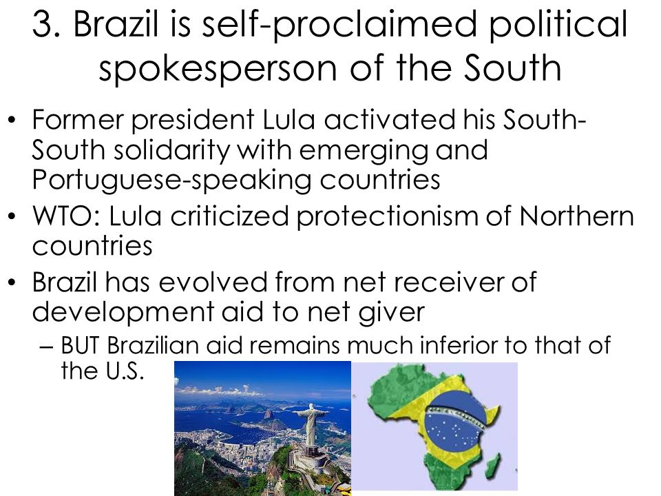 3. Brazil is self-proclaimed political spokesperson of the South