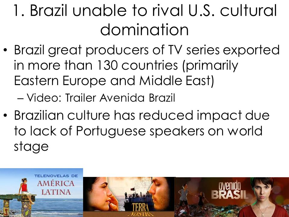 1. Brazil unable to rival U.S. cultural domination