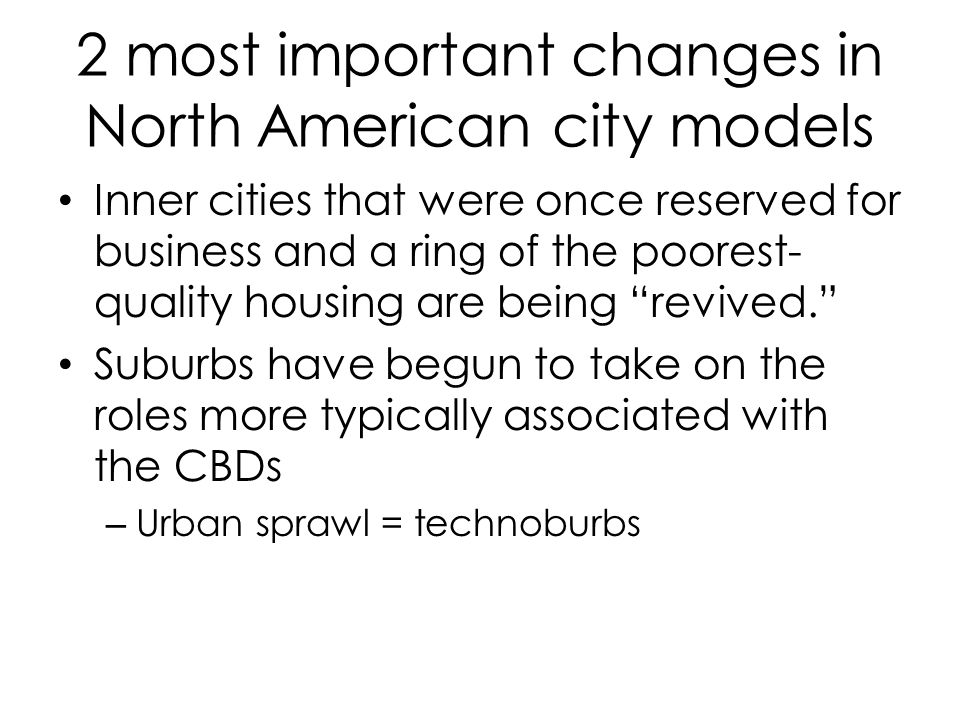2 most important changes in North American city models