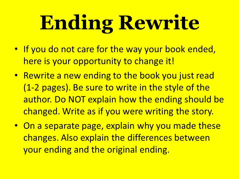 Ending Rewrite If you do not care for the way your book ended, here is your opportunity to change it!