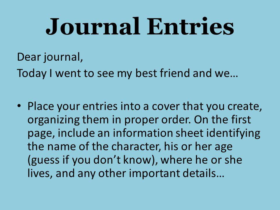 Journal Entries Dear journal,