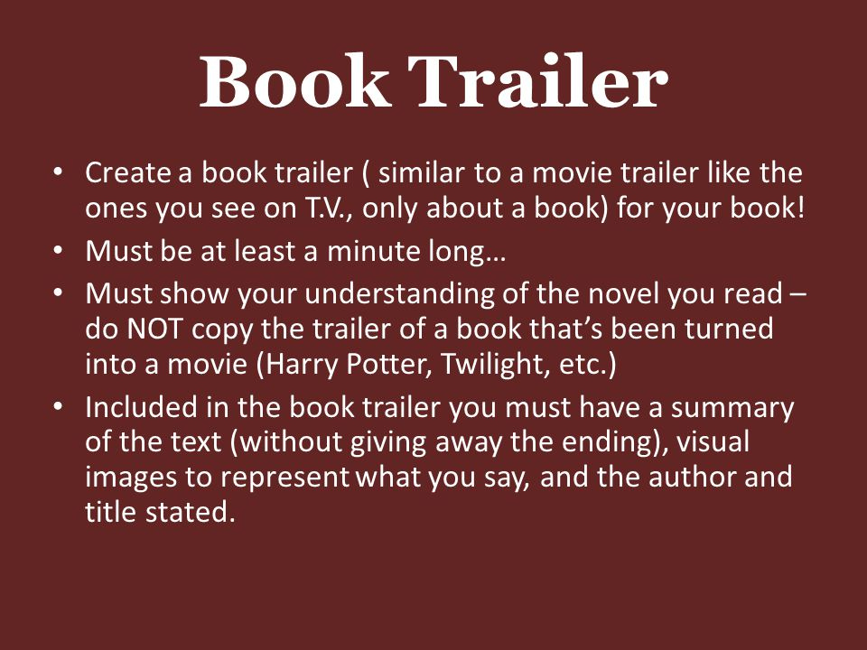 Book Trailer Create a book trailer ( similar to a movie trailer like the ones you see on T.V., only about a book) for your book!