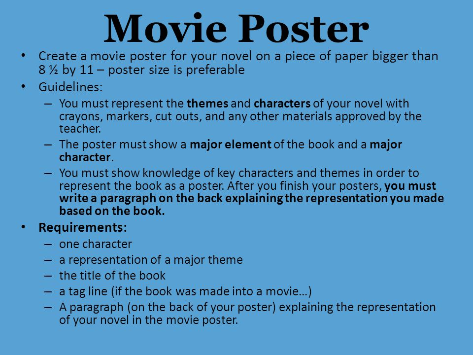 Movie Poster Create a movie poster for your novel on a piece of paper bigger than 8 ½ by 11 – poster size is preferable.