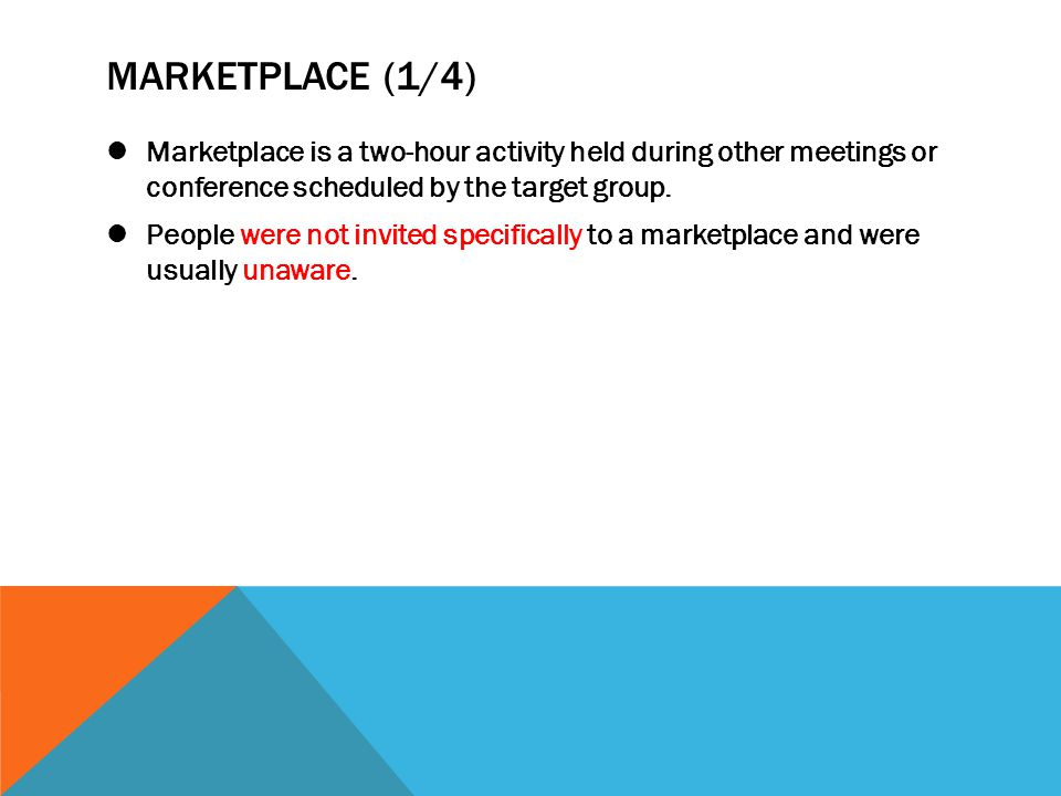 MARKETPLACE (1/4) Marketplace is a two-hour activity held during other meetings or conference scheduled by the target group.