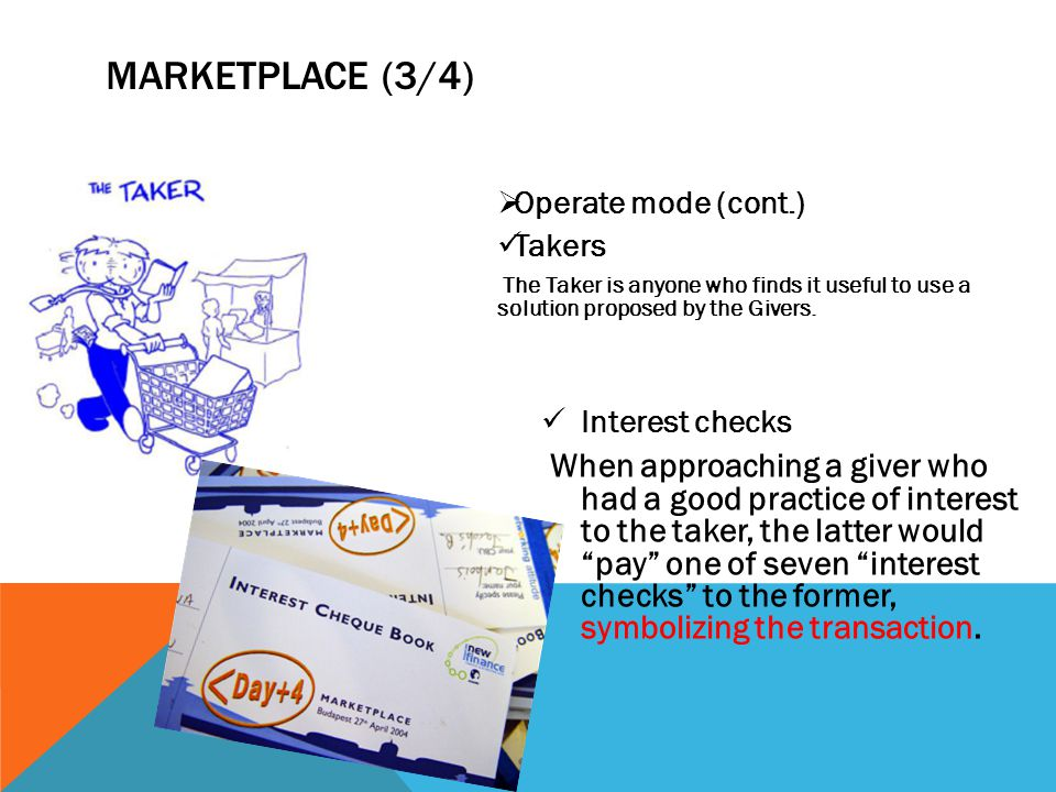 MARKETPLACE (3/4) Operate mode (cont.) Takers. The Taker is anyone who finds it useful to use a solution proposed by the Givers.
