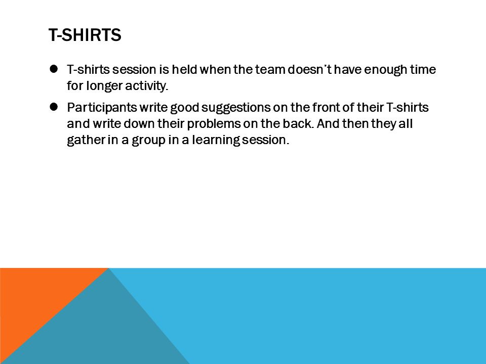 T-SHIRTS T-shirts session is held when the team doesn't have enough time for longer activity.