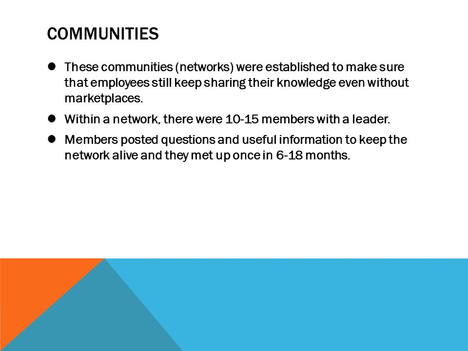 COMMUNITIES These communities (networks) were established to make sure that employees still keep sharing their knowledge even without marketplaces.