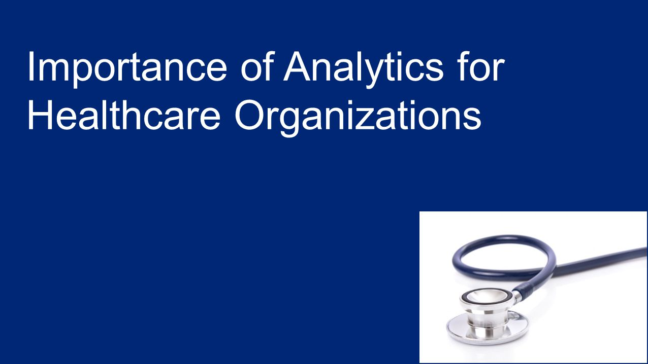 Importance of Analytics for Healthcare Organizations