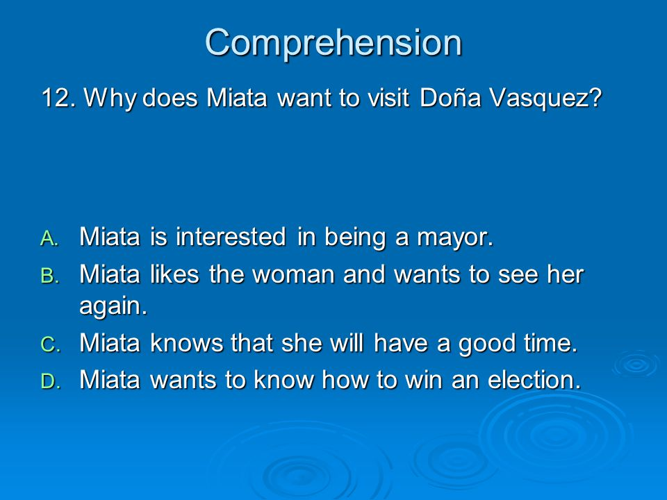Comprehension 12. Why does Miata want to visit Doña Vasquez
