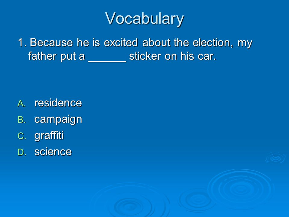 Vocabulary 1. Because he is excited about the election, my father put a ______ sticker on his car. residence.