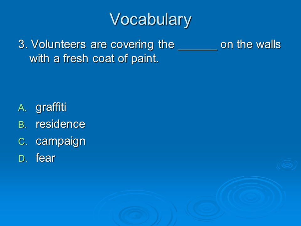Vocabulary 3. Volunteers are covering the ______ on the walls with a fresh coat of paint. graffiti.