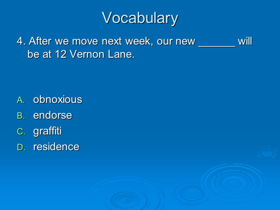 Vocabulary 4. After we move next week, our new ______ will be at 12 Vernon Lane. obnoxious. endorse.