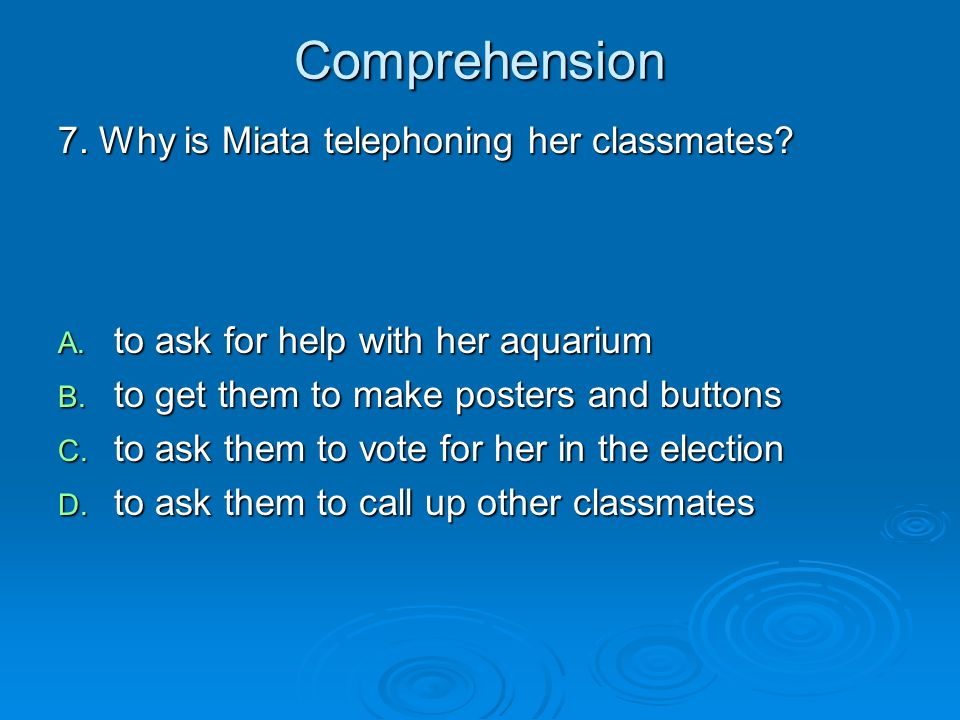 Comprehension 7. Why is Miata telephoning her classmates