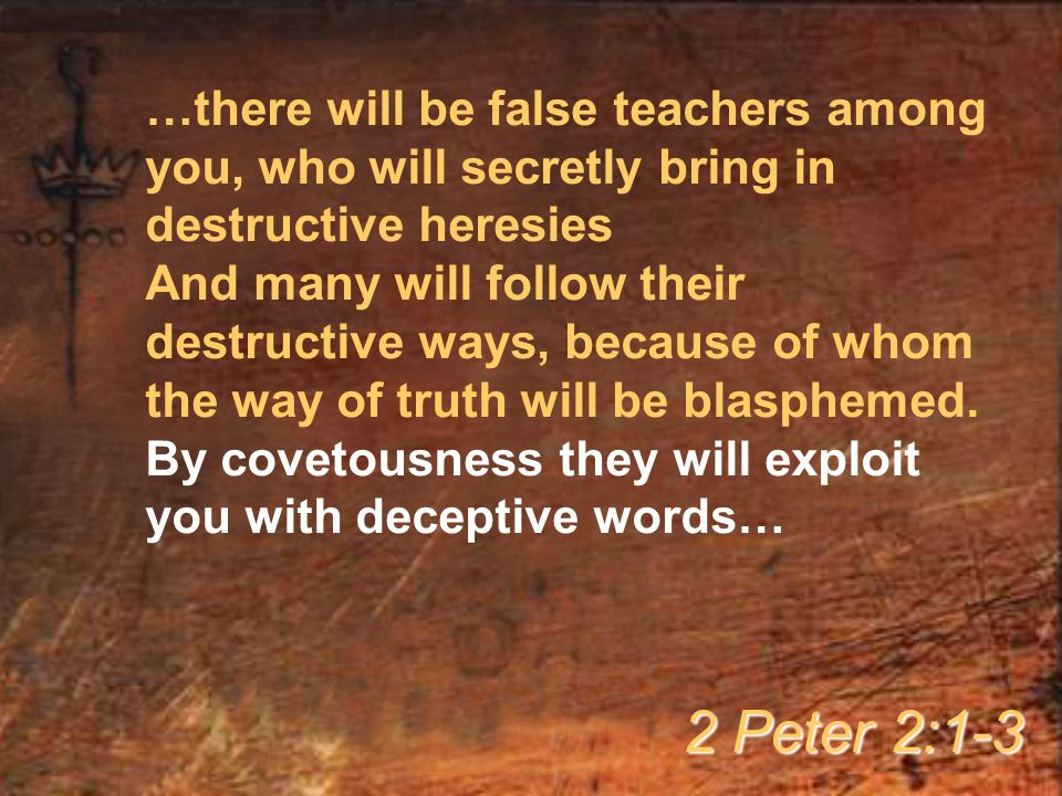 …there will be false teachers among you, who will secretly bring in destructive heresies