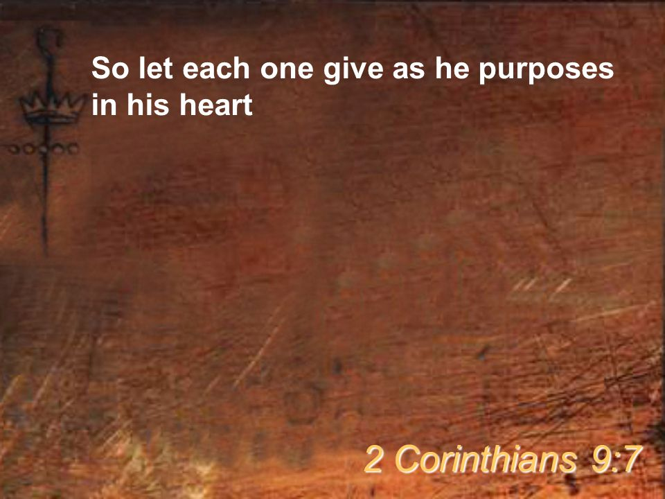 So let each one give as he purposes in his heart