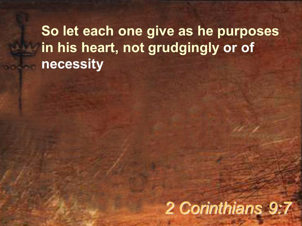 So let each one give as he purposes in his heart, not grudgingly or of necessity