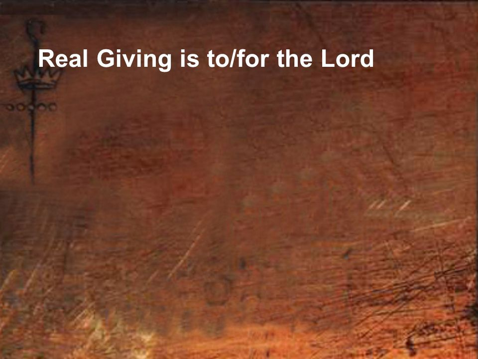 Real Giving is to/for the Lord