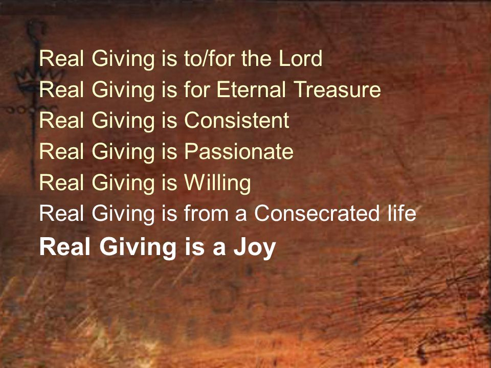 Real Giving is a Joy Real Giving is to/for the Lord