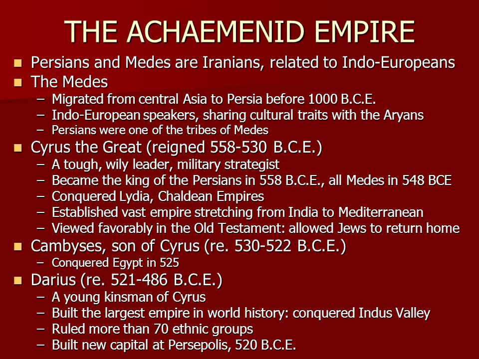 THE ACHAEMENID EMPIRE Persians and Medes are Iranians, related to Indo-Europeans. The Medes.