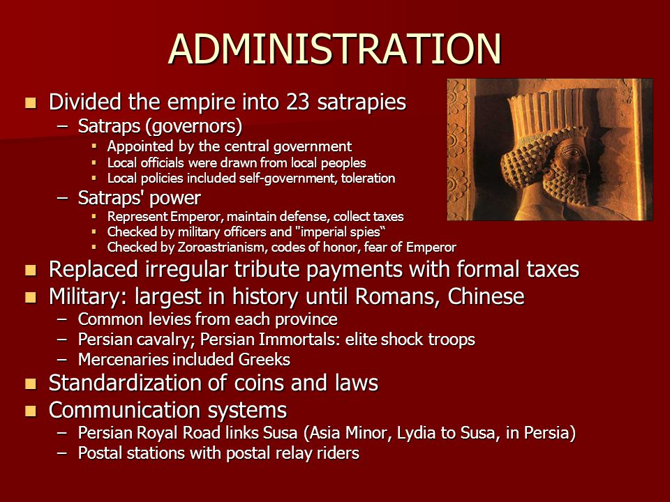 ADMINISTRATION Divided the empire into 23 satrapies
