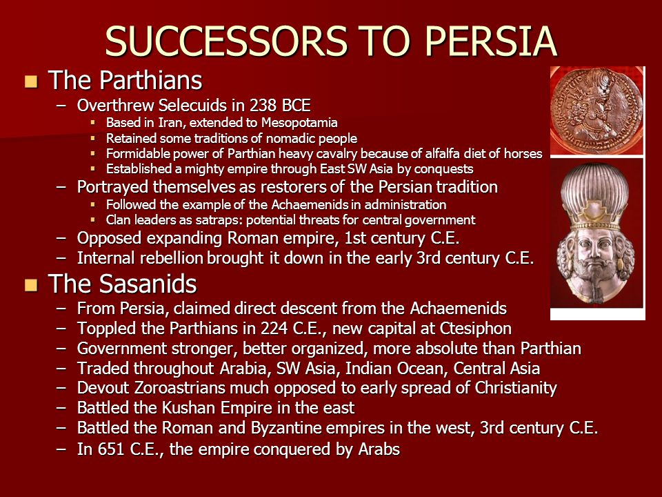 SUCCESSORS TO PERSIA The Parthians The Sasanids