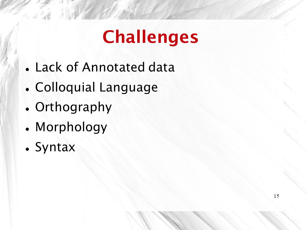 Challenges Lack of Annotated data Colloquial Language Orthography