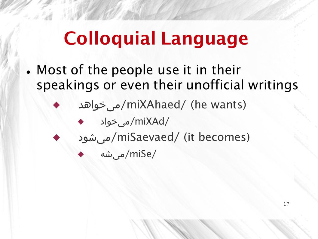Colloquial Language Most of the people use it in their speakings or even their unofficial writings.