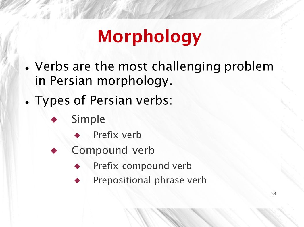 Morphology Verbs are the most challenging problem in Persian morphology. Types of Persian verbs: Simple.