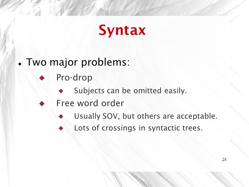Syntax Two major problems: Pro-drop Free word order