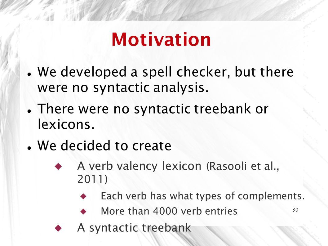 Motivation We developed a spell checker, but there were no syntactic analysis. There were no syntactic treebank or lexicons.