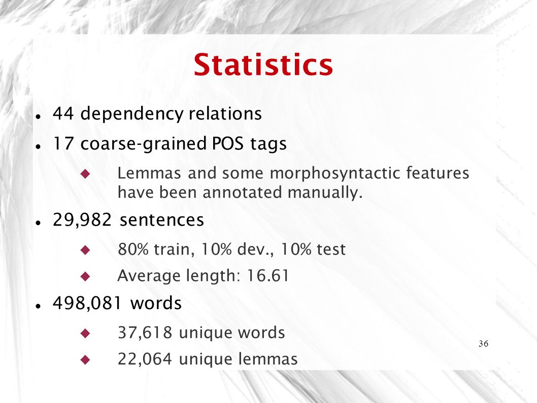 Statistics 44 dependency relations 17 coarse-grained POS tags