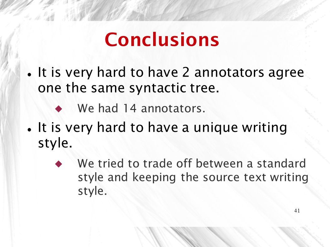 Conclusions It is very hard to have 2 annotators agree one the same syntactic tree. We had 14 annotators.