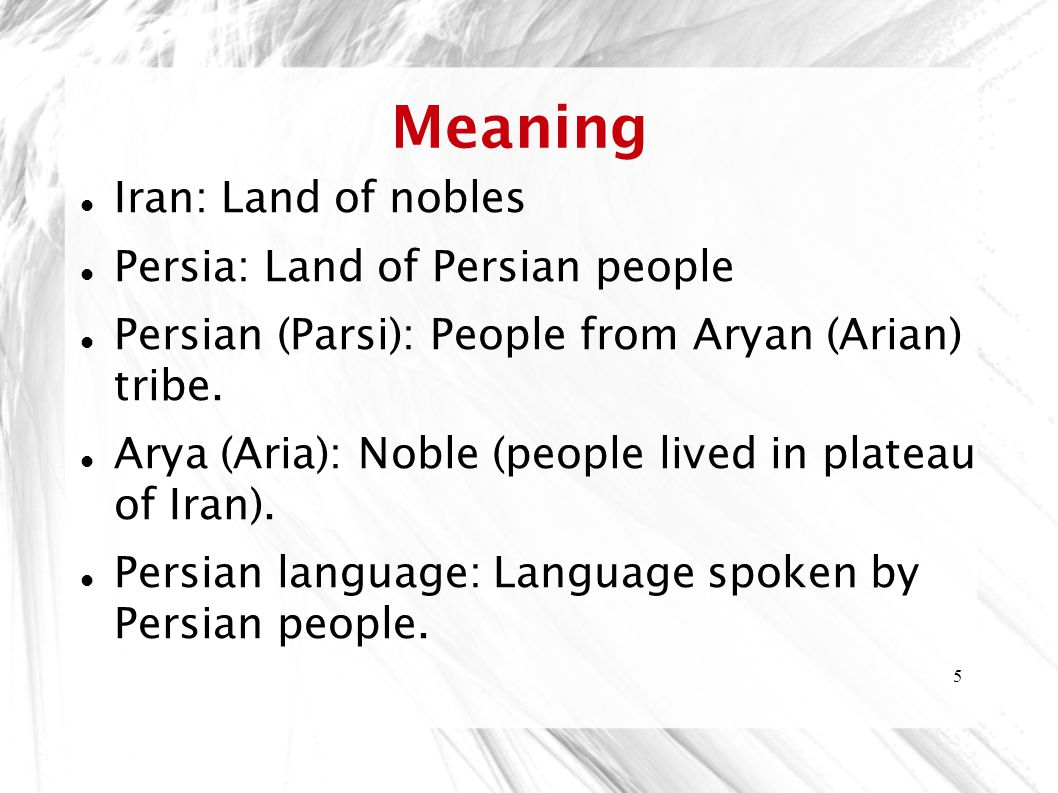 Meaning Iran: Land of nobles Persia: Land of Persian people
