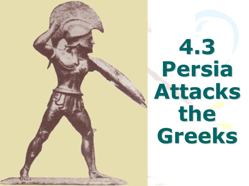 4.3 Persia Attacks the Greeks