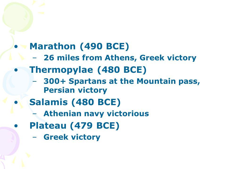 Marathon (490 BCE) Thermopylae (480 BCE) Salamis (480 BCE)