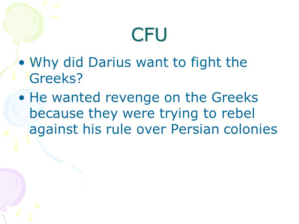 CFU Why did Darius want to fight the Greeks