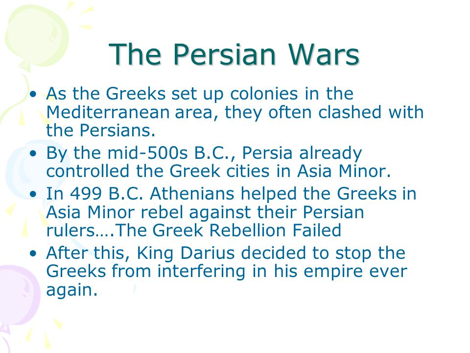 The Persian Wars As the Greeks set up colonies in the Mediterranean area, they often clashed with the Persians.