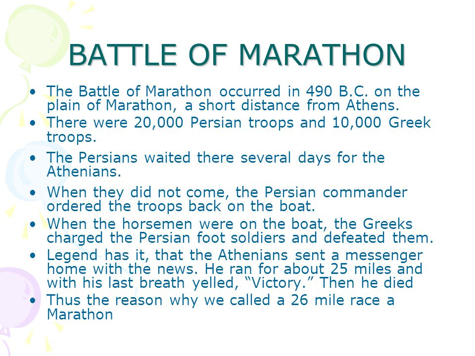BATTLE OF MARATHON The Battle of Marathon occurred in 490 B.C. on the plain of Marathon, a short distance from Athens.